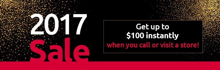 2014 Sale - Get up to $100 instantly when you call or visit a store!