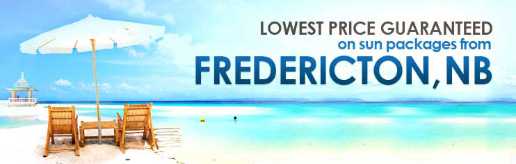 Lowest price guaranteed on sun packages from Fredericton, NB