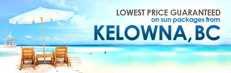 Lowest price guaranteed on sun packages from Kelowna, BC