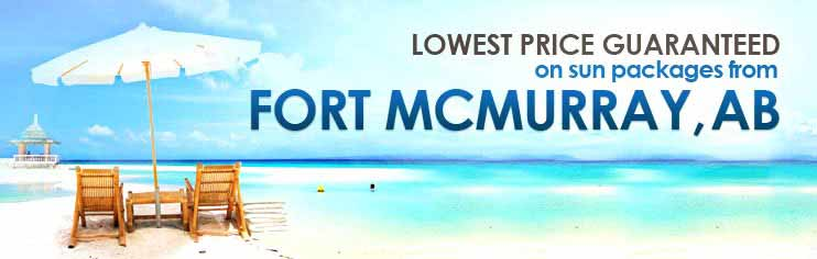 Lowest price guaranteed on sun packages from Fort McMurray, AB