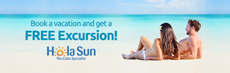 Book your next vacation and get a Free Excursion! - Hola Sun - The Cuba Specialist
