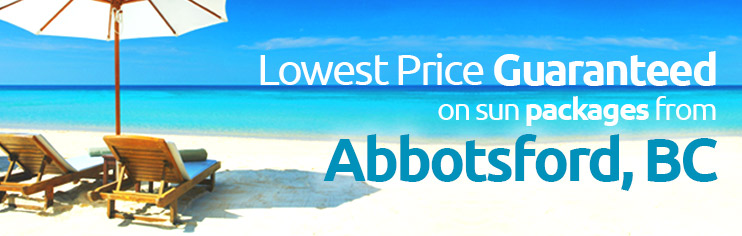 Lowest price guaranteed on sun packages from Abbotsford, BC
