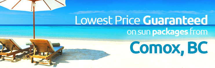 Lowest price guaranteed on sun packages from Comox, BC