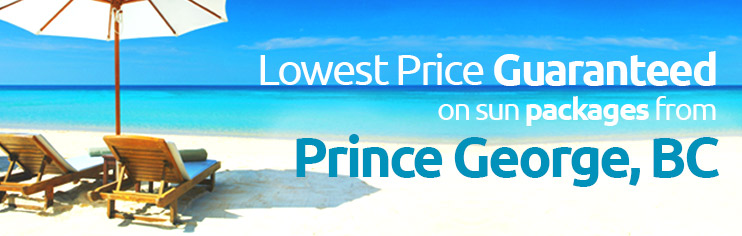 Lowest price guaranteed on sun packages from Prince George, BC