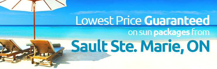 Lowest price guaranteed on sun packages from Sault Ste. Marie, ON
