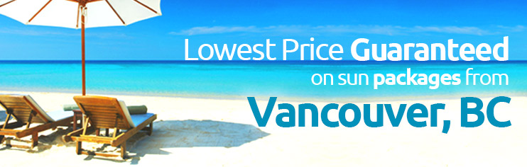 Lowest price guaranteed on sun packages from Vancouver, BC